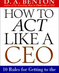 How to Act Like a CEO by D.A Benton