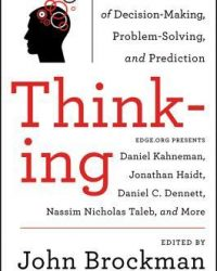 Thinking The New Science of Decision-Making, Problem-Solving, and Prediction by John Brockman