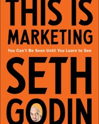 This Is Marketing You Can't Be Seen Until You Learn to See by Seth Godin